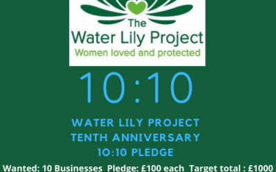 TEN BUSINESSES NEEDED TO JOIN THE 10:10 WATER LILY PROJECT PLEDGE AND MAKE A DIFFERENCE TO VULNERABLE WOMEN